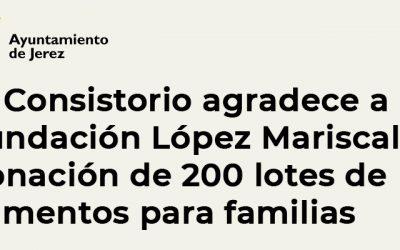 El Ayuntamiento de Jerez agradece a la Fundación López Mariscal la donación de 200 lotes de alimentos para familias